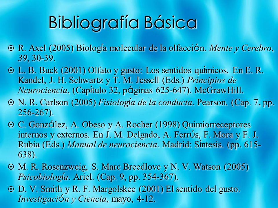 Bibliografía Básica R. Axel (2005) Biología molecular de la olfacción. Mente y Cerebro, 39, 30-39.