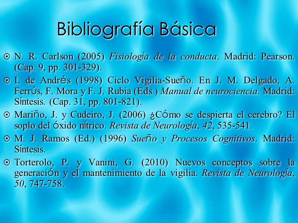 Bibliografía Básica N. R. Carlson (2005) Fisiología de la conducta. Madrid: Pearson. (Cap. 9, pp. 301-329).