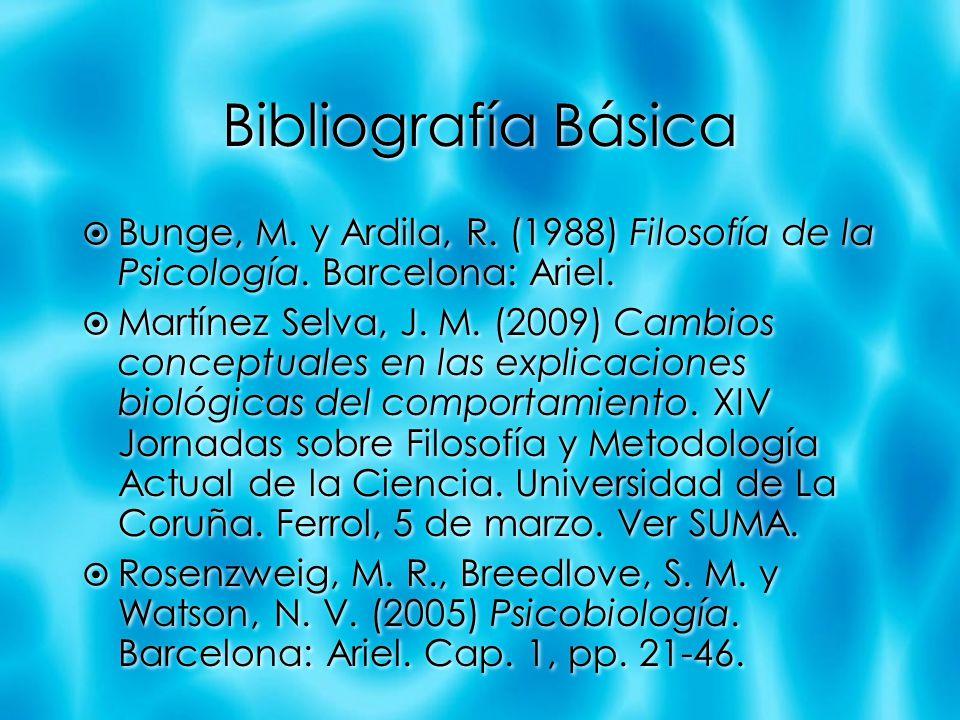 Bibliografía Básica Bunge, M. y Ardila, R. (1988) Filosofía de la Psicología. Barcelona: Ariel.