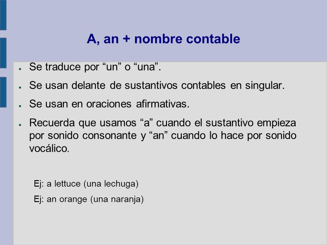 A, an + nombre contable Se traduce por un o una .