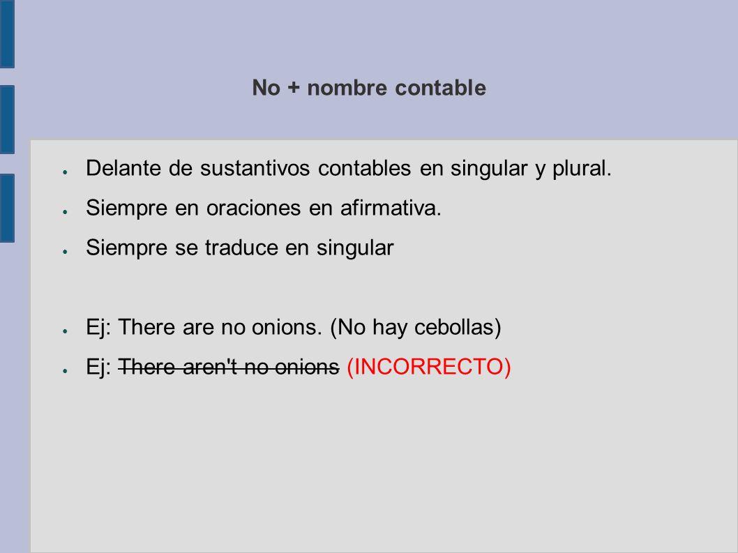 No + nombre contable Delante de sustantivos contables en singular y plural. Siempre en oraciones en afirmativa.
