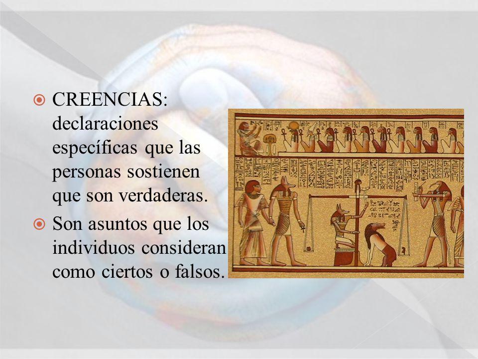 CREENCIAS: declaraciones específicas que las personas sostienen que son verdaderas.