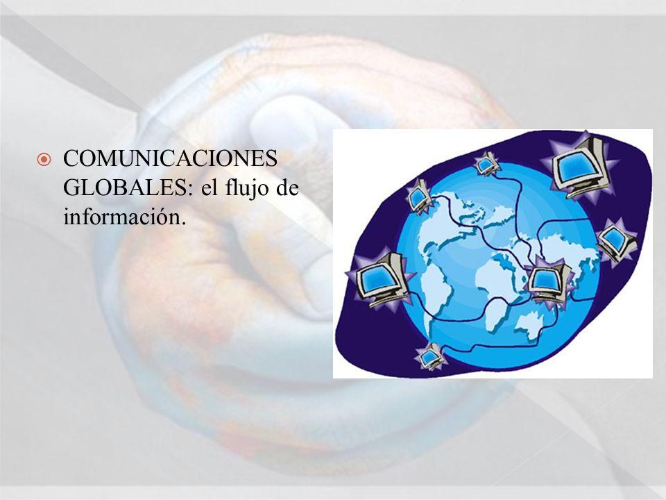 COMUNICACIONES GLOBALES: el flujo de información.