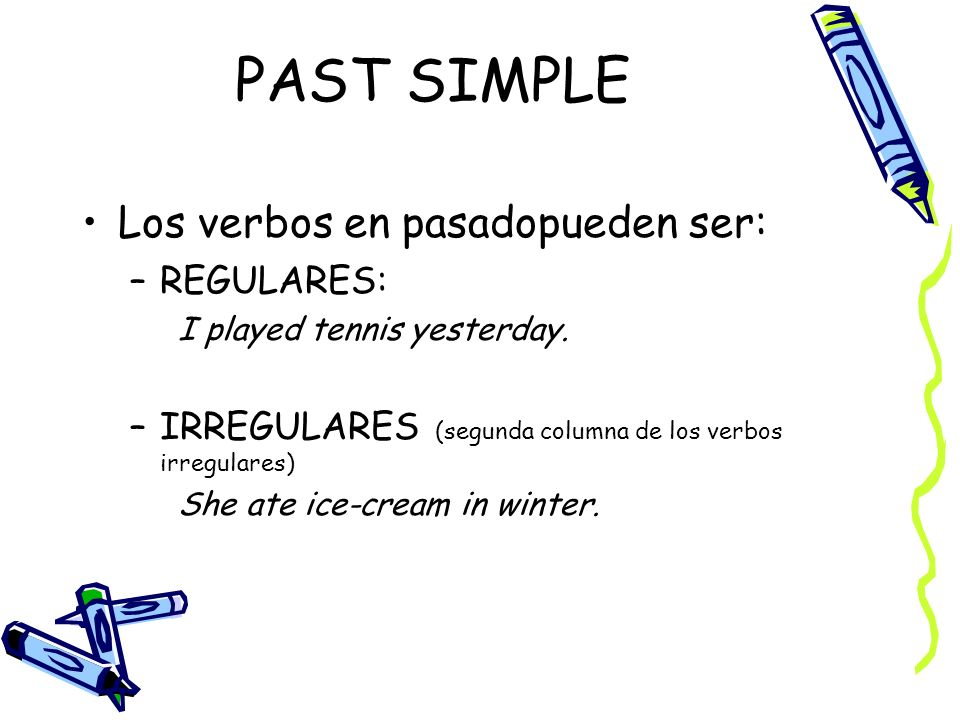 PAST SIMPLE Los verbos en pasadopueden ser: REGULARES: