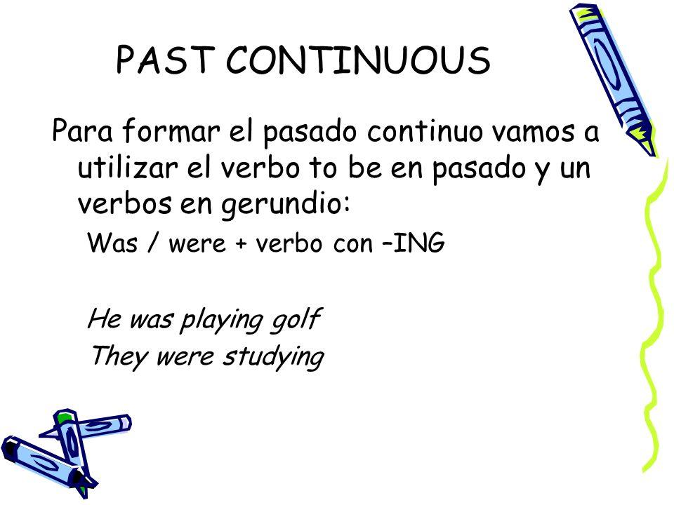 PAST CONTINUOUS Para formar el pasado continuo vamos a utilizar el verbo to be en pasado y un verbos en gerundio: