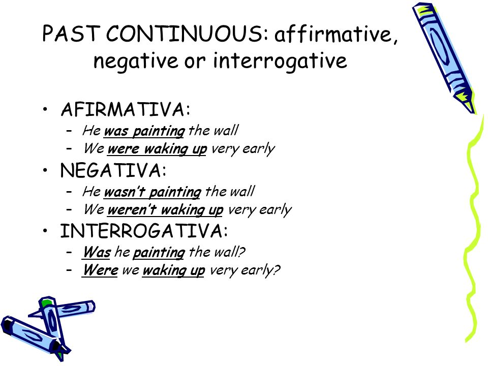 PAST CONTINUOUS: affirmative, negative or interrogative