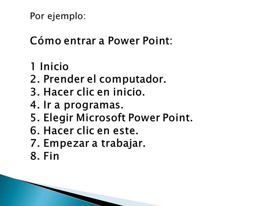 Cómo entrar a Power Point: 1 Inicio 2. Prender el computador.