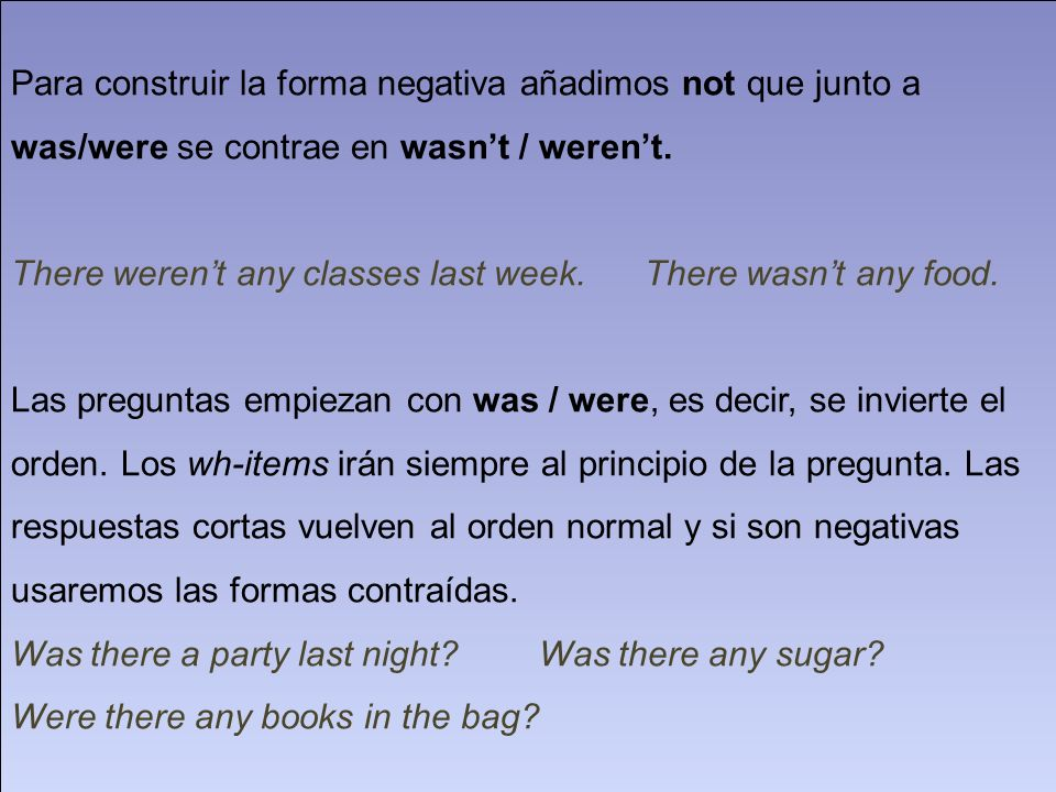 Para construir la forma negativa añadimos not que junto a was/were se contrae en wasn't / weren't.