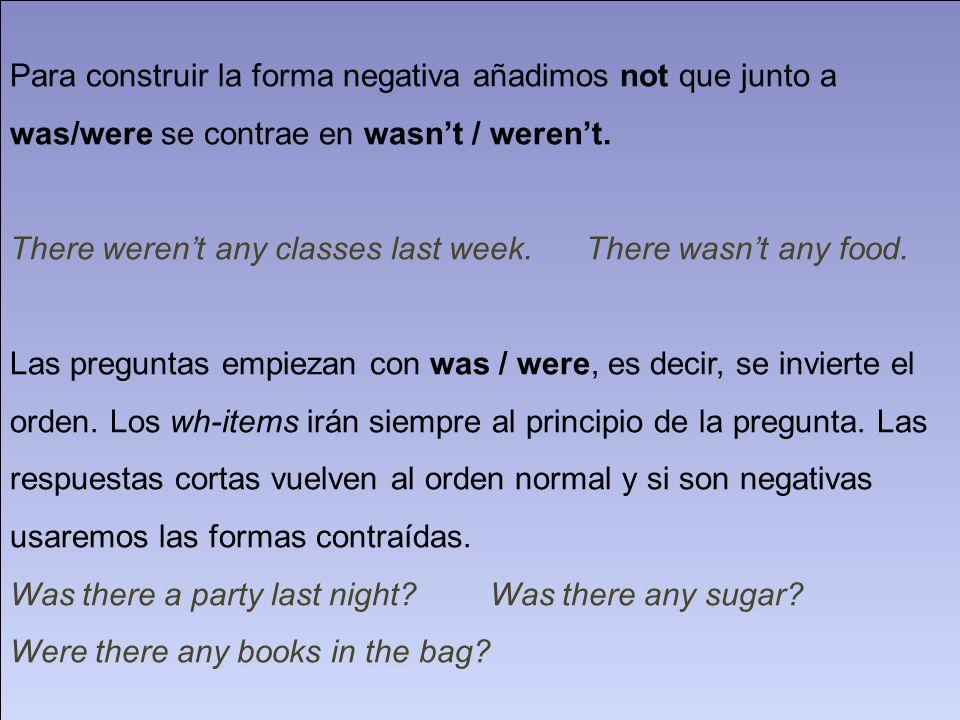 Para construir la forma negativa añadimos not que junto a was/were se contrae en wasn't / weren't.