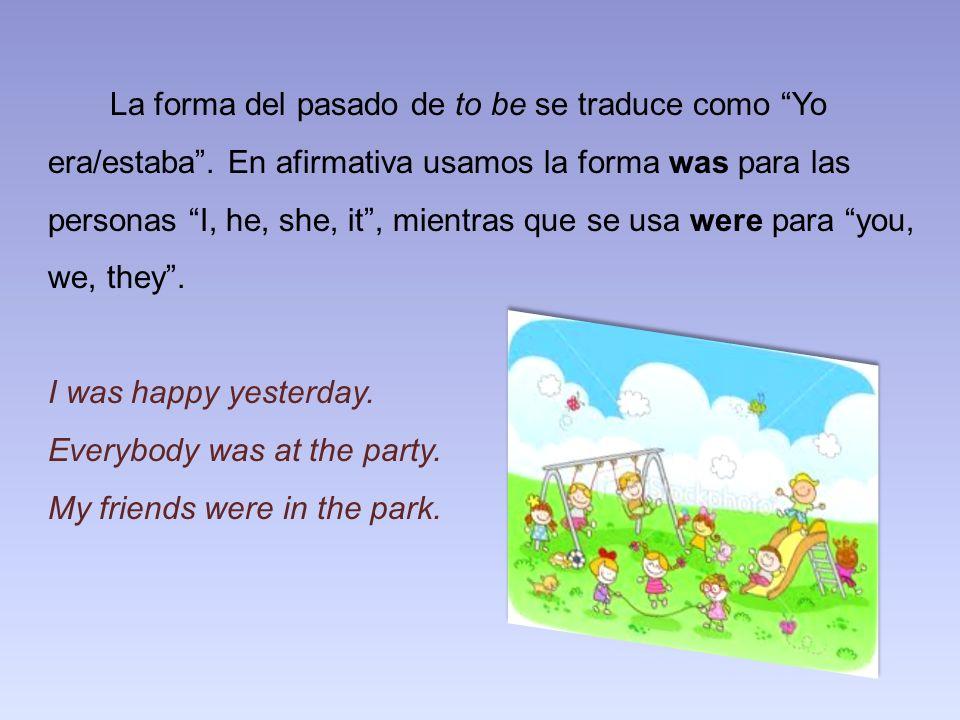 La forma del pasado de to be se traduce como Yo era/estaba