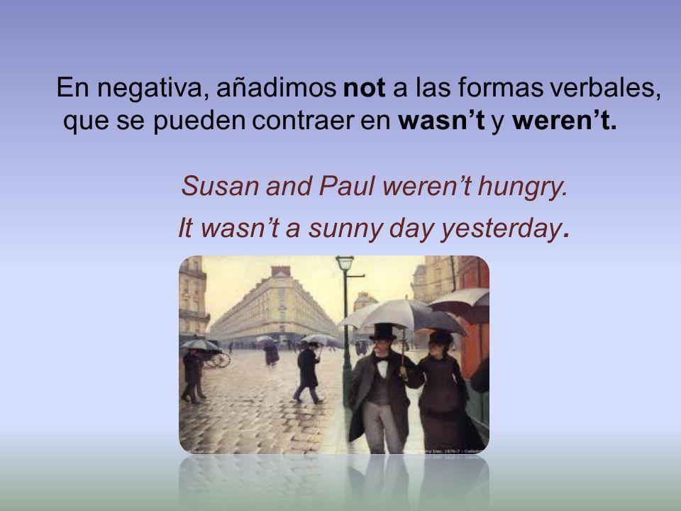 En negativa, añadimos not a las formas verbales, que se pueden contraer en wasn't y weren't.