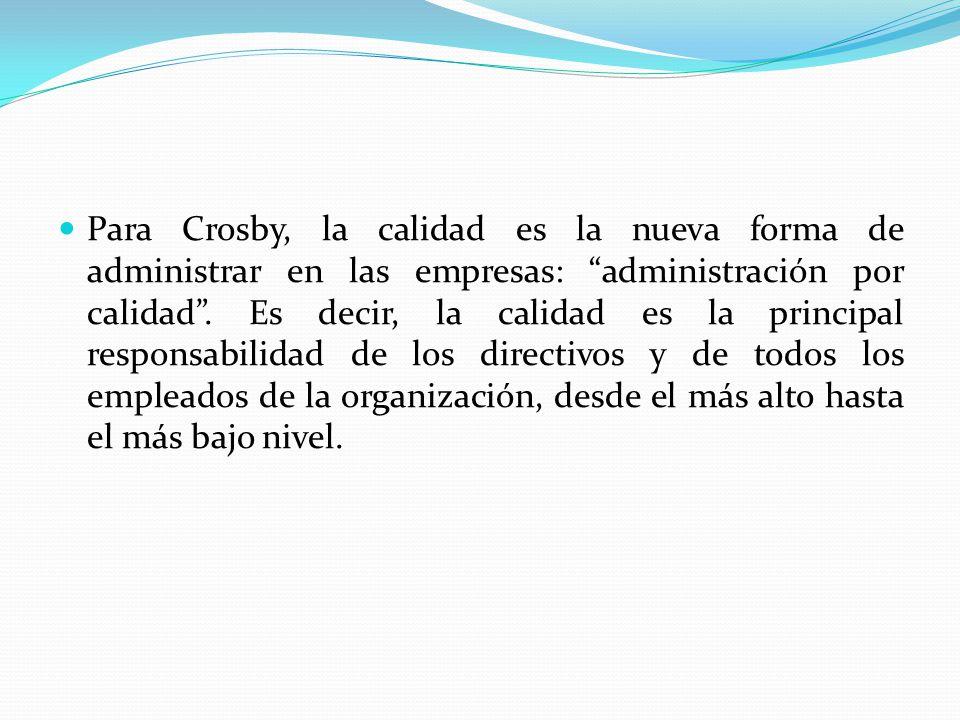 Para Crosby, la calidad es la nueva forma de administrar en las empresas: administración por calidad .