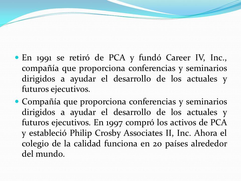 En 1991 se retiró de PCA y fundó Career IV, Inc