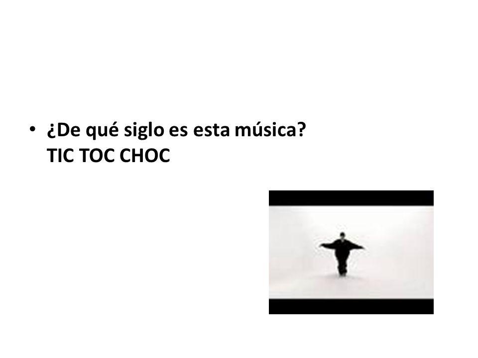 ¿De qué siglo es esta música TIC TOC CHOC