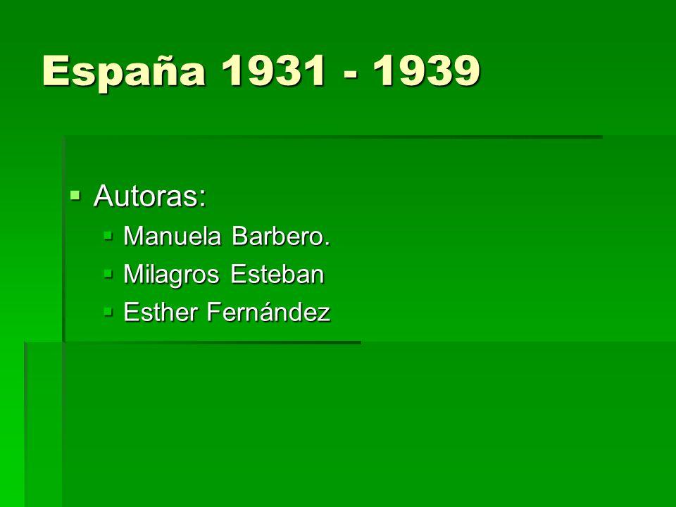 España 1931 - 1939 Autoras: Manuela Barbero. Milagros Esteban