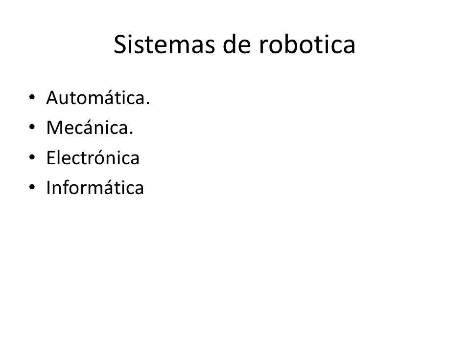 Sistemas de robotica Automática. Mecánica. Electrónica Informática