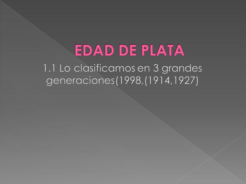 1.1 Lo clasificamos en 3 grandes generaciones(1998,(1914,1927)