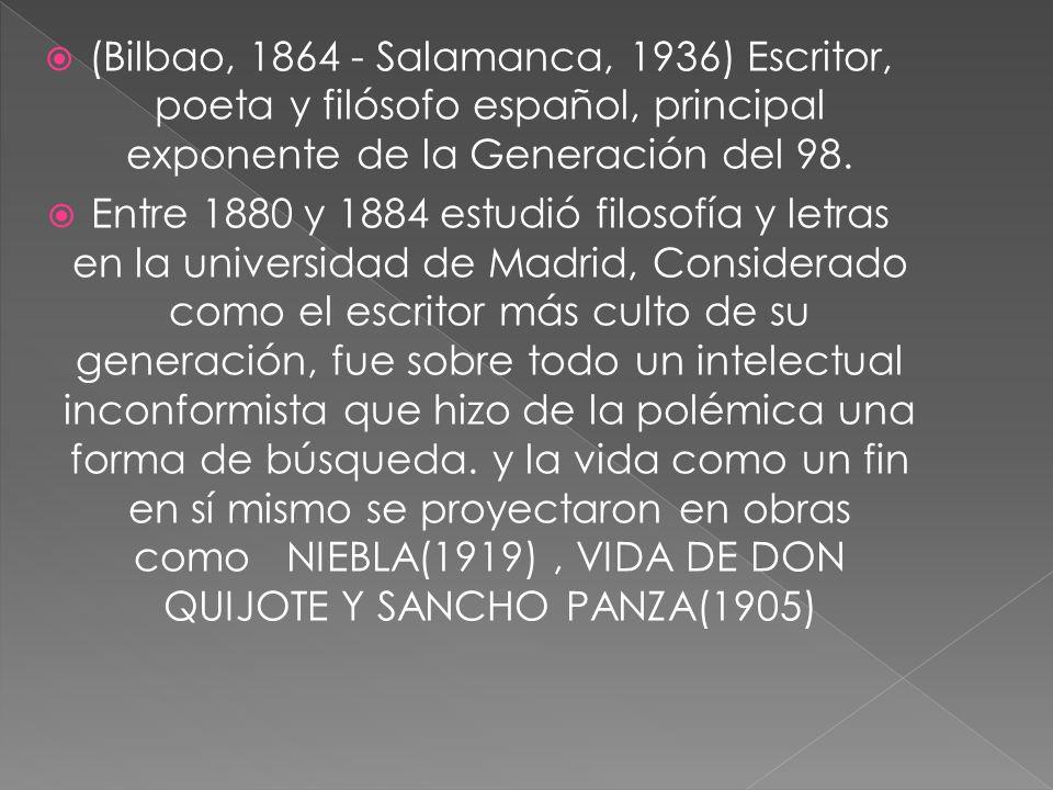 (Bilbao, 1864 - Salamanca, 1936) Escritor, poeta y filósofo español, principal exponente de la Generación del 98.