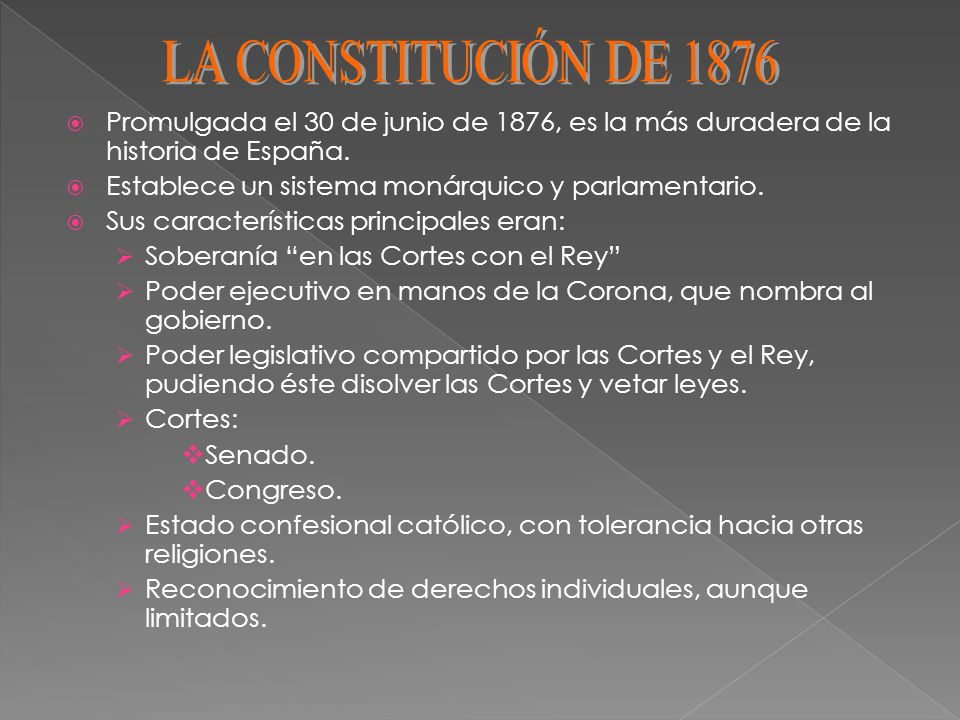 LA CONSTITUCIÓN DE 1876 Promulgada el 30 de junio de 1876, es la más duradera de la historia de España.