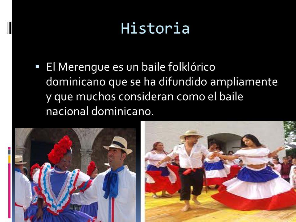 Historia El Merengue es un baile folklórico dominicano que se ha difundido ampliamente y que muchos consideran como el baile nacional dominicano.