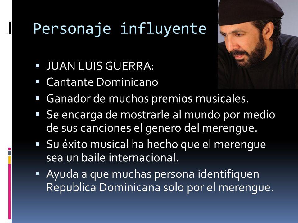 Personaje influyente JUAN LUIS GUERRA: Cantante Dominicano