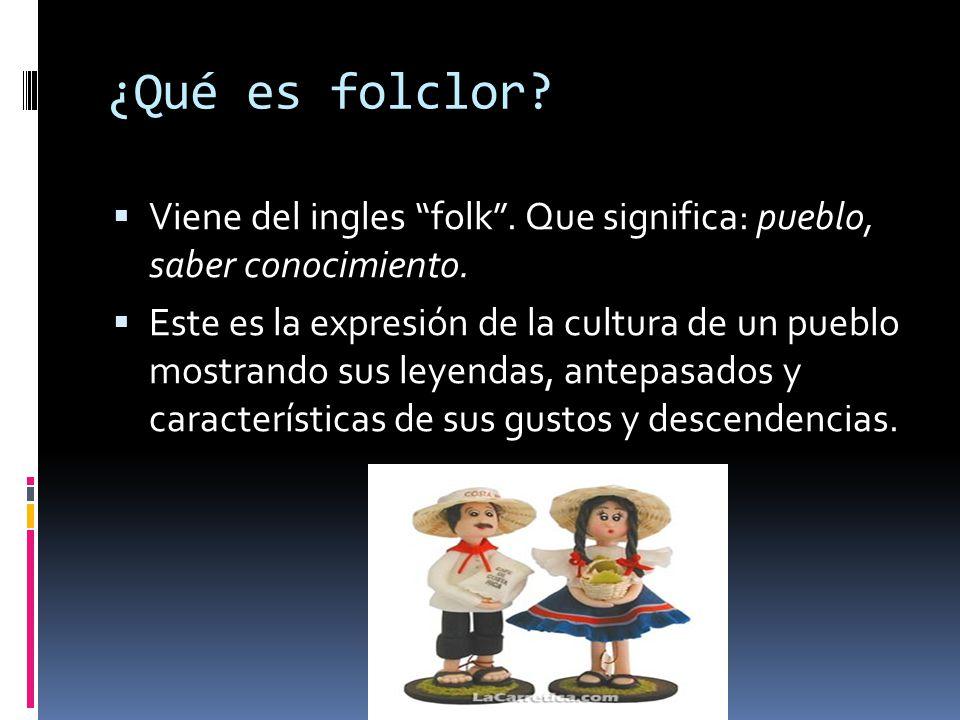 ¿Qué es folclor Viene del ingles folk . Que significa: pueblo, saber conocimiento.