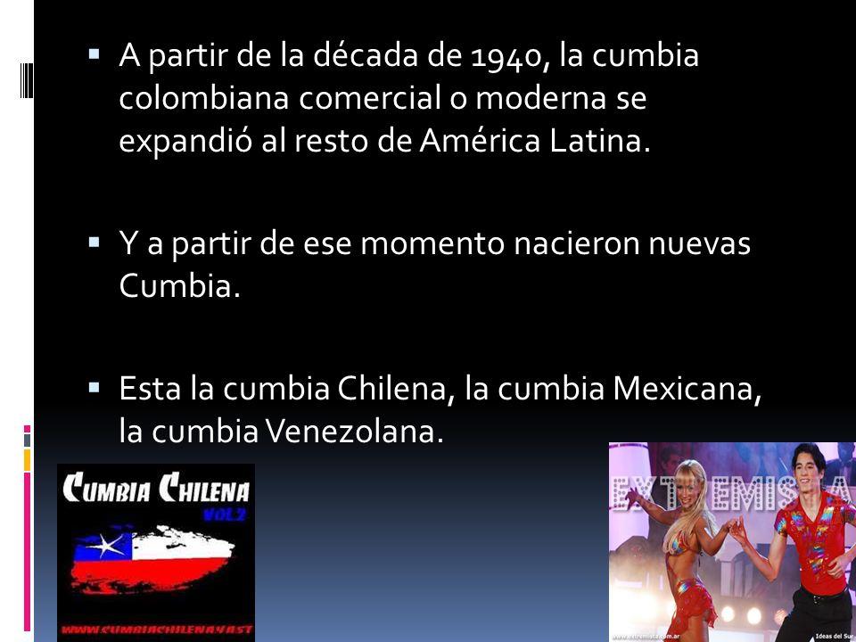 A partir de la década de 1940, la cumbia colombiana comercial o moderna se expandió al resto de América Latina.