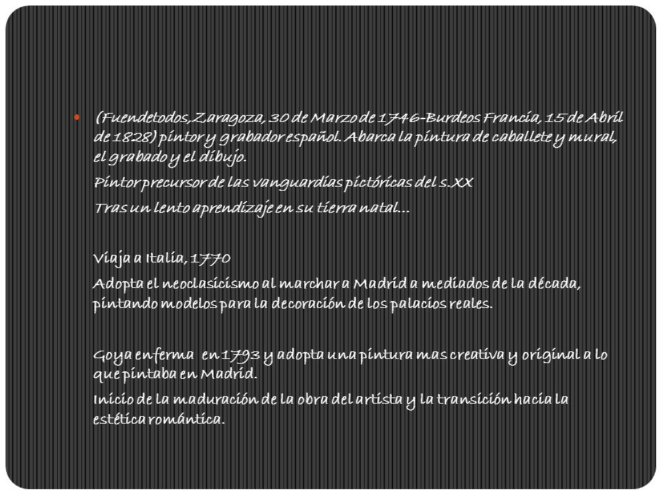 (Fuendetodos,Zaragoza, 30 de Marzo de 1746-Burdeos Francia, 15 de Abril de 1828) pintor y grabador español. Abarca la pintura de caballete y mural, el grabado y el dibujo.