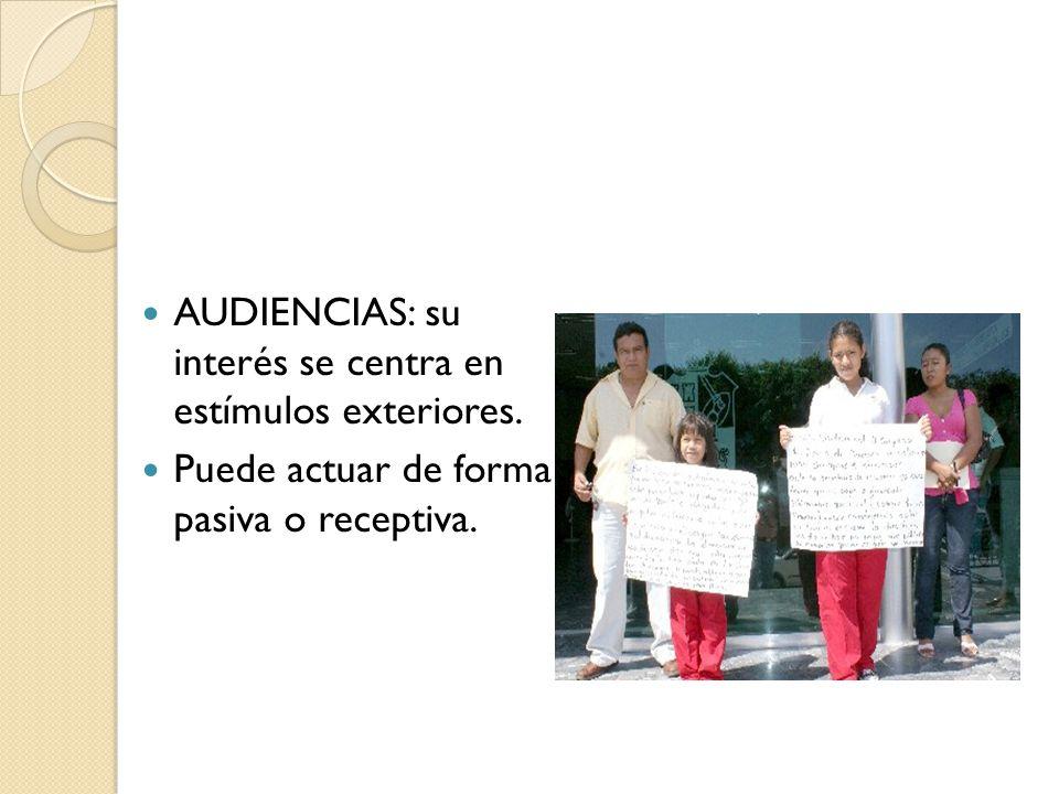 AUDIENCIAS: su interés se centra en estímulos exteriores.