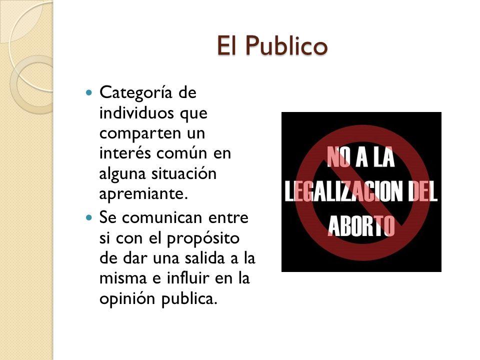 El Publico Categoría de individuos que comparten un interés común en alguna situación apremiante.