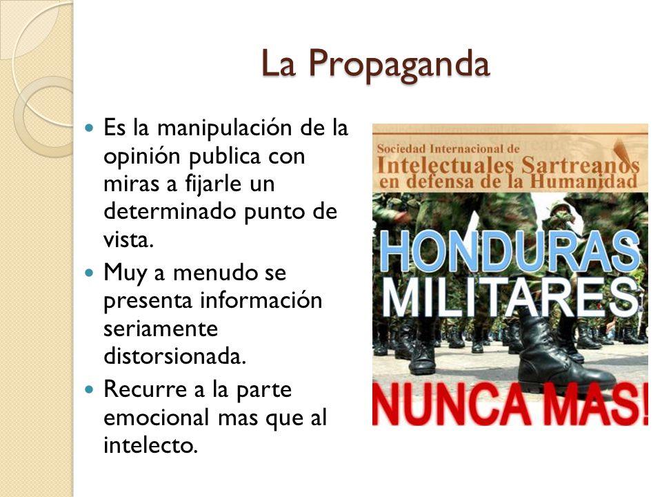 La Propaganda Es la manipulación de la opinión publica con miras a fijarle un determinado punto de vista.