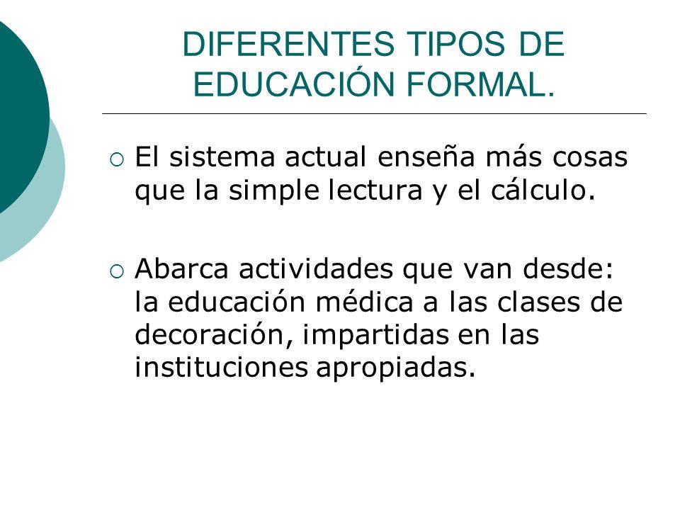 DIFERENTES TIPOS DE EDUCACIÓN FORMAL.