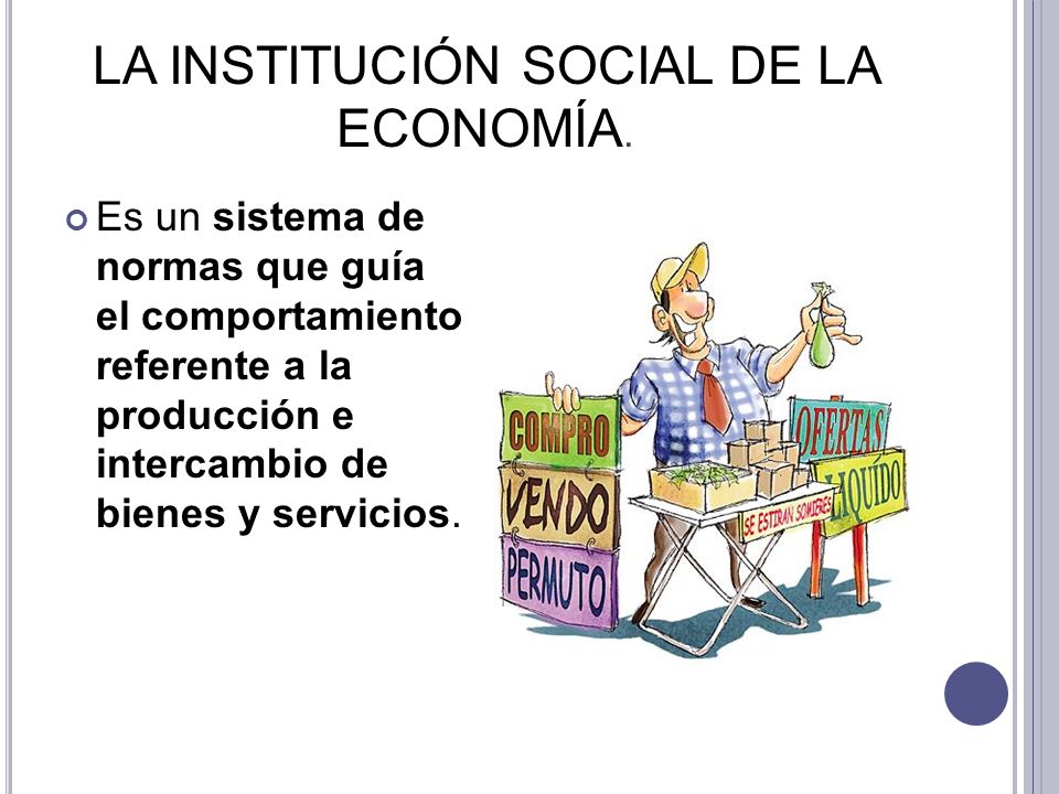 LA INSTITUCIÓN SOCIAL DE LA ECONOMÍA.