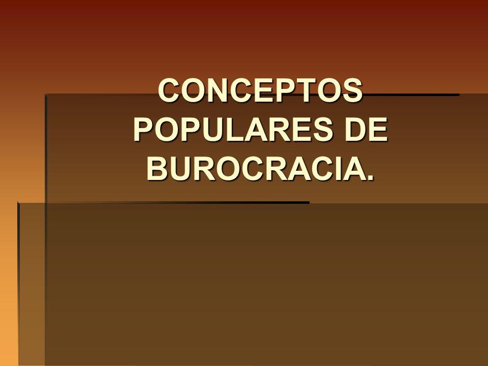 CONCEPTOS POPULARES DE BUROCRACIA.
