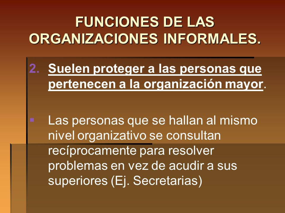 FUNCIONES DE LAS ORGANIZACIONES INFORMALES.