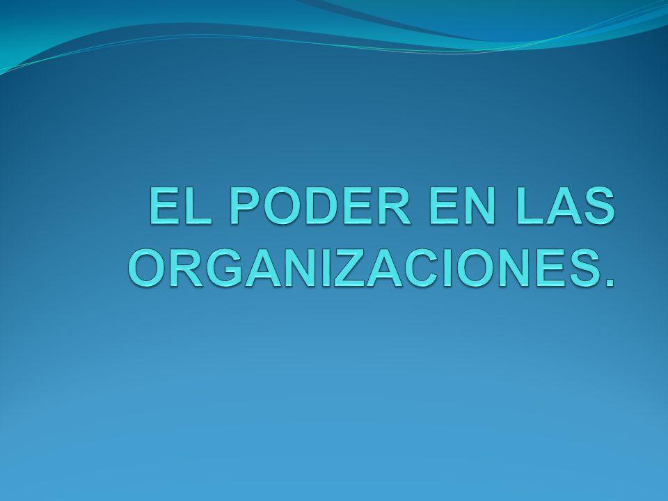 EL PODER EN LAS ORGANIZACIONES.