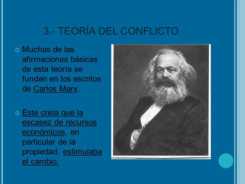 3.- TEORÍA DEL CONFLICTO.Muchas de las afirmaciones básicas de esta teoría se fundan en los escritos de Carlos Marx.