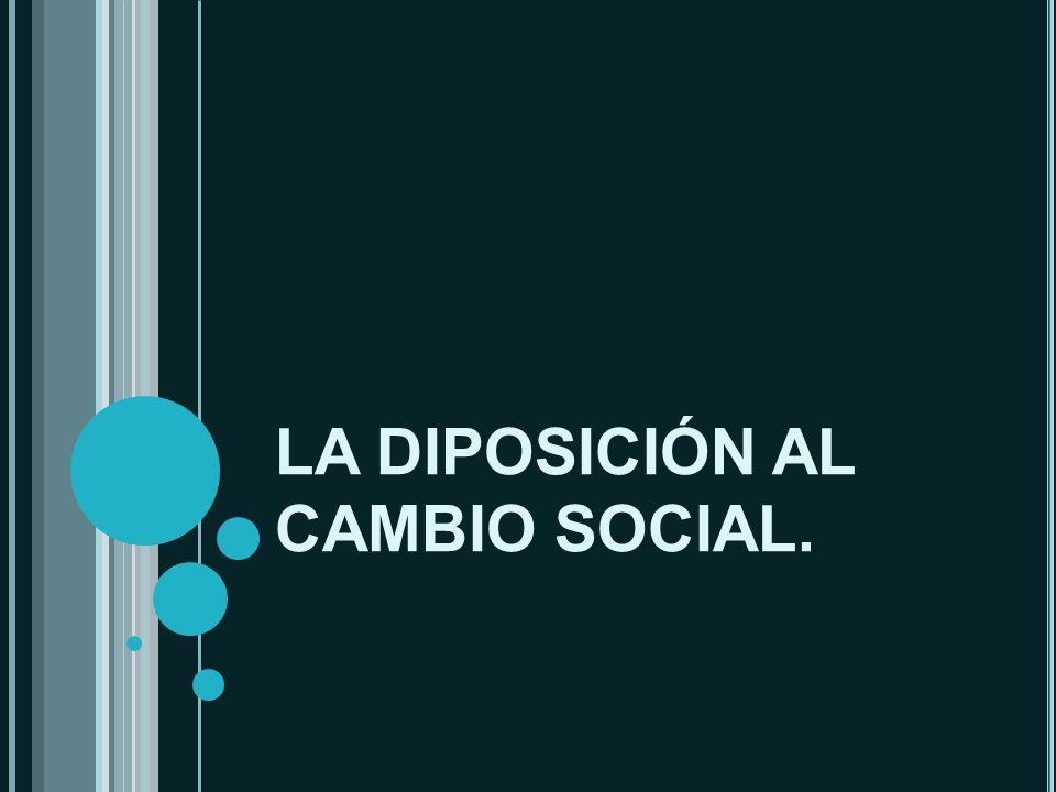LA DIPOSICIÓN AL CAMBIO SOCIAL.