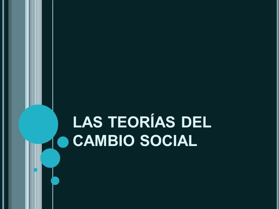 LAS TEORÍAS DEL CAMBIO SOCIAL