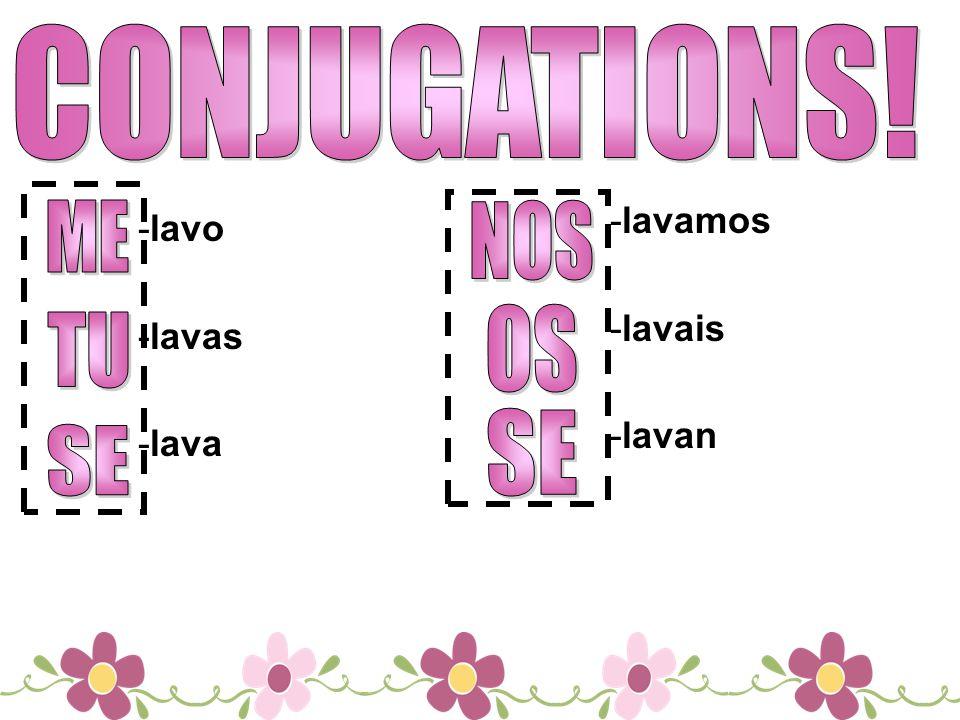 CONJUGATIONS! ME NOS OS TU SE SE -lavamos -lavo -lavais -lavas -lavan