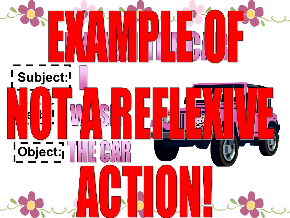 EXAMPLE OF NOT A REFLEXIVE ACTION! I WASH THE CAR I WASH THE CAR