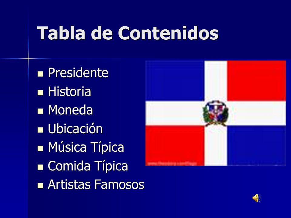 Tabla de Contenidos Presidente Historia Moneda Ubicación Música Típica