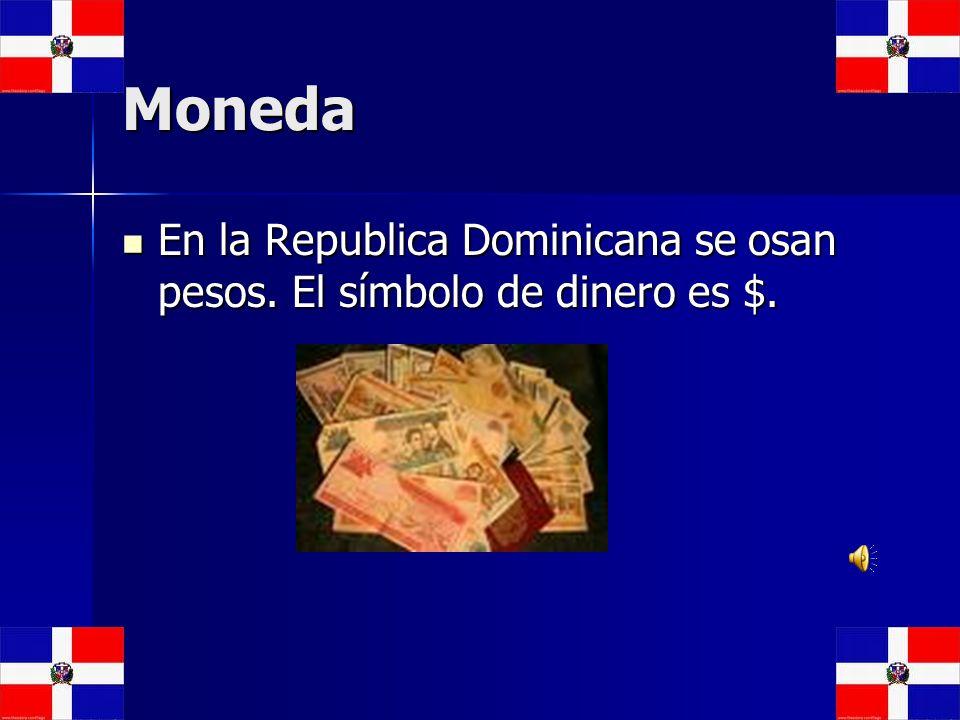 Moneda En la Republica Dominicana se osan pesos. El símbolo de dinero es $.