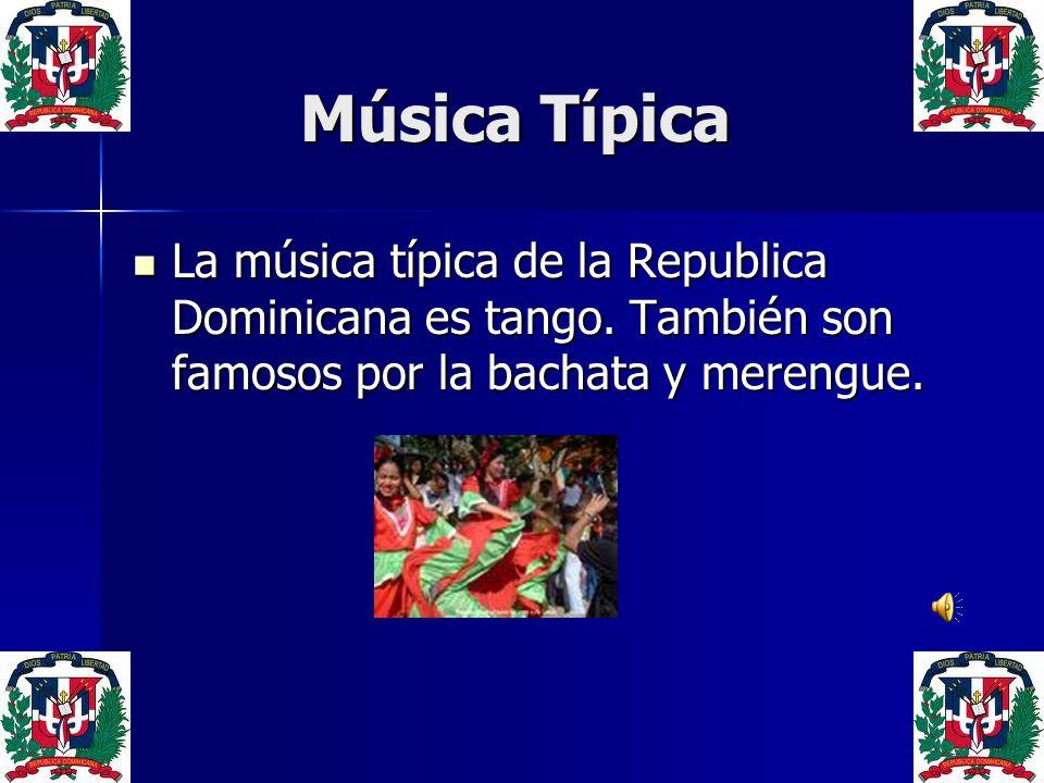 Música Típica La música típica de la Republica Dominicana es tango.