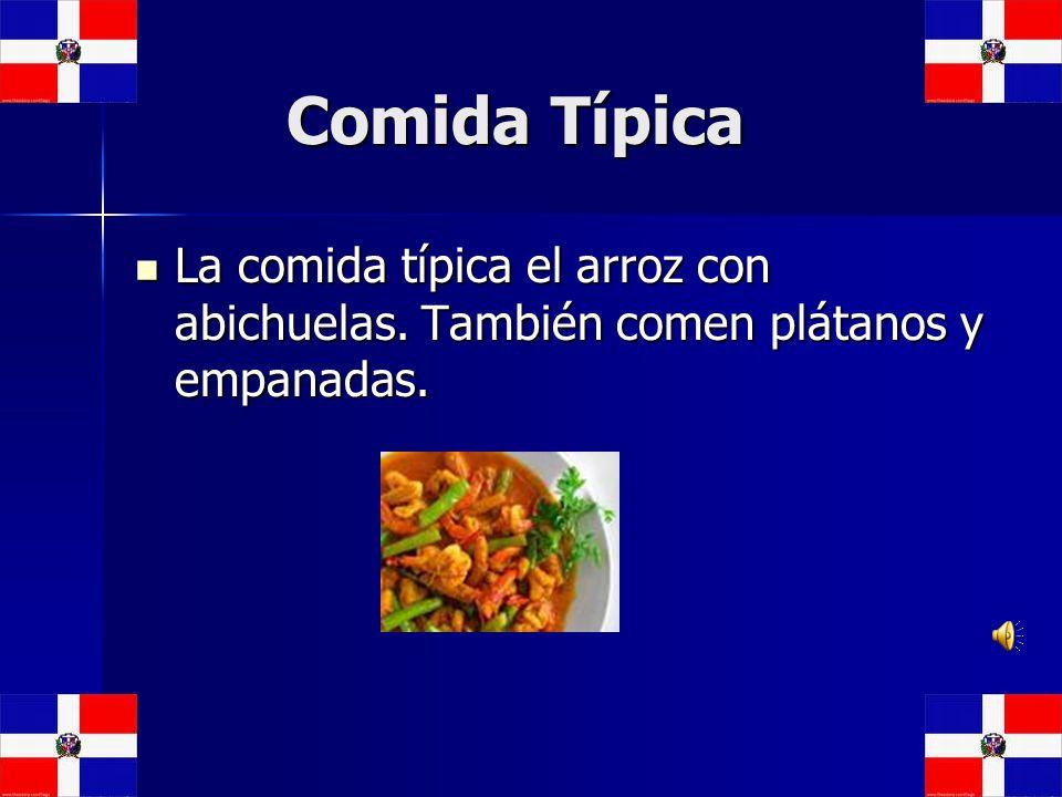Comida Típica La comida típica el arroz con abichuelas. También comen plátanos y empanadas.