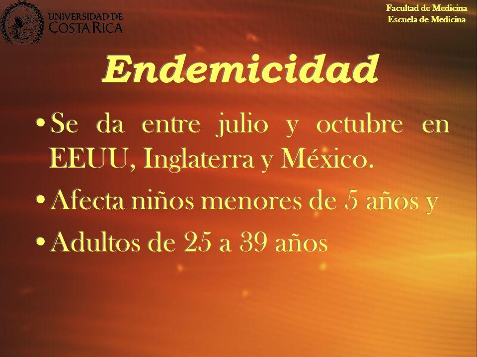 Endemicidad Se da entre julio y octubre en EEUU, Inglaterra y México.