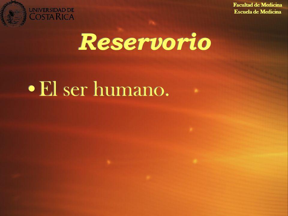 Facultad de Medicina Escuela de Medicina Reservorio El ser humano.