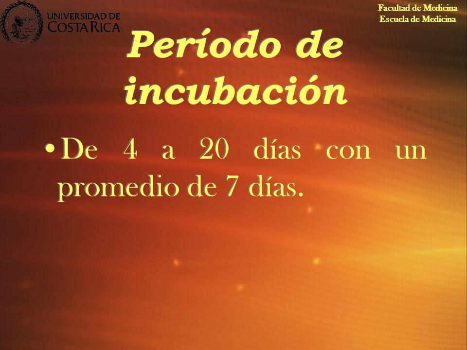 Período de incubación De 4 a 20 días con un promedio de 7 días.