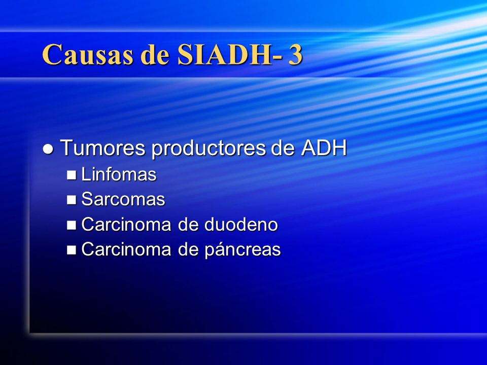 Causas de SIADH- 3 Tumores productores de ADH Linfomas Sarcomas