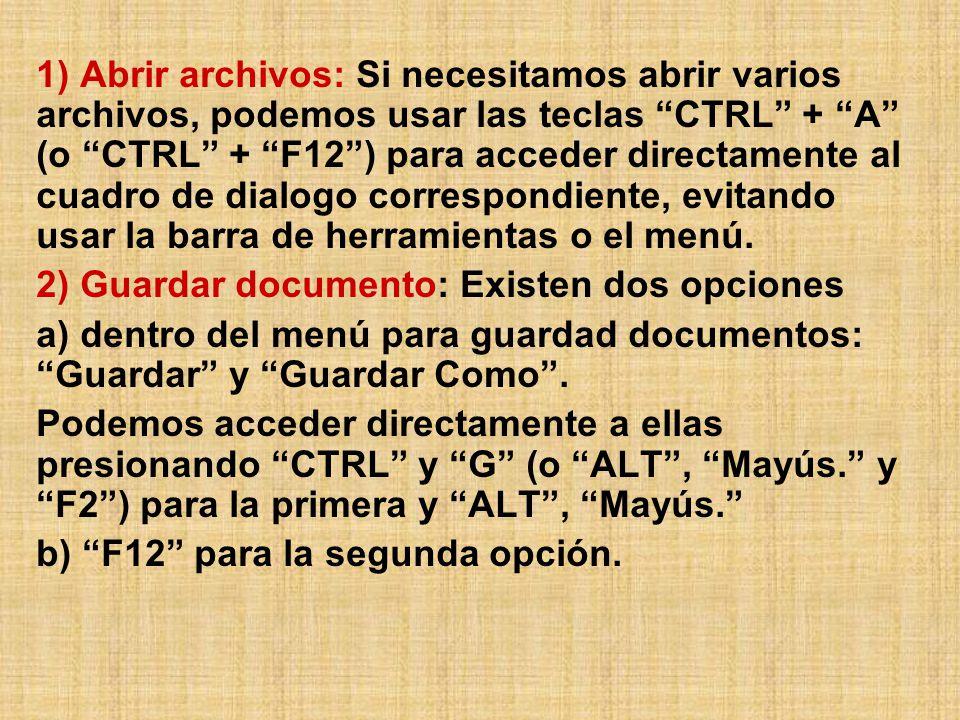 1) Abrir archivos: Si necesitamos abrir varios archivos, podemos usar las teclas CTRL + A (o CTRL + F12 ) para acceder directamente al cuadro de dialogo correspondiente, evitando usar la barra de herramientas o el menú.